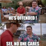 See Nobody Cares Meme | HE'S OFFENDED ! SEE, NO ONE CARES | image tagged in memes,see nobody cares | made w/ Imgflip meme maker