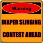 Truth in Political Advertising | DIAPER SLINGING CONTEST AHEAD | image tagged in memes,warning sign,political ads,truth in advertising,diapers,crap | made w/ Imgflip meme maker