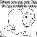 I Know That Feel Bro Meme | When you get you first victory royale in duos | image tagged in memes,i know that feel bro,fortnite,fortnite meme,victory | made w/ Imgflip meme maker
