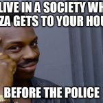 Roll Safe Think About It Meme | WE LIVE IN A SOCIETY WHERE PIZZA GETS TO YOUR HOUSE BEFORE THE POLICE | image tagged in memes,roll safe think about it | made w/ Imgflip meme maker