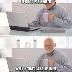 Hide the Pain Harold Meme | SPONTANEOUSLY ELEVATING YOUR HEART RATE IS GOOD FOR HEALTH WELL IN THAT CASE, MY WIFE AND MY CREDIT CARD COMPANY ARE TRAINING ME FOR A TRIAT | image tagged in memes,hide the pain harold | made w/ Imgflip meme maker