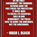 Freedom of Press | IN THE FIRST AMENDMENT, THE FOUNDING FATHERS GAVE THE FREE PRESS THE PROTECTION IT MUST HAVE TO FULFILL ITS ESSENTIAL ROLE IN OUR DEMOCRACY. | image tagged in freedom of the press,freedom of speech | made w/ Imgflip meme maker