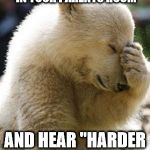 "Facepalm Bear Meme | WHEN YOU ABOUT TO WALK IN YOUR PARENTS ROOM AND HEAR ""HARDER DADDY!"" 
