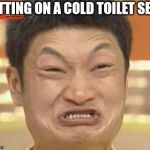Impossibru Guy Original Meme | SITTING ON A COLD TOILET SEAT | image tagged in memes,impossibru guy original | made w/ Imgflip meme maker