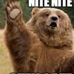 grizzly bear | WAVING NITE NITE STAY SAFE | image tagged in grizzly bear | made w/ Imgflip meme maker