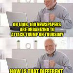 Cancel the Newspaper Subscription Harold | OH LOOK, 100 NEWSPAPERS ARE ORGANIZING TO ATTACK TRUMP ON THURSDAY HOW IS THAT DIFFERENT FROM ANY OTHER DAY | image tagged in memes,hide the pain harold,donald trump,newspaper | made w/ Imgflip meme maker