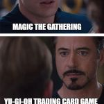 Card Game  | MAGIC THE GATHERING YU-GI-OH TRADING CARD GAME | image tagged in memes,marvel civil war 1 yugioh magicthegathering tcg | made w/ Imgflip meme maker