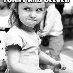 Angry Toddler Meme | WHEN I MAKE A MEME I THINK IS FUNNY AND CLEVER AND NO ONE UPVOTES IT | image tagged in memes,angry toddler | made w/ Imgflip meme maker