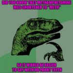 "If you never eat you probably don't need teeth anyway... | DID YOU KNOW THAT METHAMPHETAMINE WAS SHORTENED TO ""METH"" SO IT WOULD BE EASIER TO SAY WITH NO FRONT TEETH 