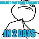 Fk Yeah Meme | FINISHED VOLTRON SEASON 7 IN 2 DAYS | image tagged in memes,fk yeah | made w/ Imgflip meme maker