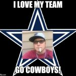 Dallas Cowboys Meme | I LOVE MY TEAM GO COWBOYS! | image tagged in memes,dallas cowboys | made w/ Imgflip meme maker