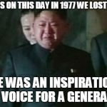 41 years ago... | IT WAS ON THIS DAY IN 1977 WE LOST ELVIS HE WAS AN INSPIRATION AND VOICE FOR A GENERATION | image tagged in memes,kim jong un sad,elvis,music,north korea,1977 | made w/ Imgflip meme maker