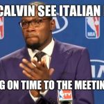 You The Real MVP Meme | WHEN CALVIN SEE ITALIAN PEOPLE ARRIVING ON TIME TO THE MEETING POINT | image tagged in memes,you the real mvp | made w/ Imgflip meme maker