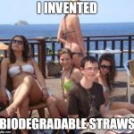 Priority Peter Meme | I INVENTED BIODEGRADABLE STRAWS | image tagged in memes,priority peter | made w/ Imgflip meme maker