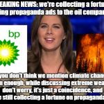 MSM Sells Propaganda Not News | BREAKING NEWS: we're collecting a fortune selling propaganda ads to the oil companies! If you don't think we mention climate change often en | image tagged in cnn erin burnett,biased media,advertising,climate change,propaganda,weather | made w/ Imgflip meme maker