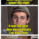 Dam funny pun | I watched a show about hydroelectric power last night It was the best dam documentary I've ever seen | image tagged in bad pun radar,memes,dam,bad pun | made w/ Imgflip meme maker