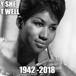 rip soul queen | MAY SHE REST WELL 1942 -2018 | image tagged in aretha franklin | made w/ Imgflip meme maker
