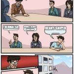 Boardroom Meeting Suggestion Meme | FORTNITE IS GOING DOWN QUICK GIVE ME A IDEA THERMAL AR DOUBLE BARREL SHOTGUN HEAVY SNIPER .......... | image tagged in memes,boardroom meeting suggestion | made w/ Imgflip meme maker