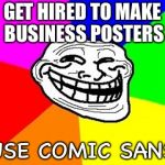 The troll face likes comic sans | GET HIRED TO MAKE BUSINESS POSTERS USE COMIC SANS | image tagged in memes,troll face,comic sans | made w/ Imgflip meme maker