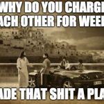 Jesus Talking To Cool Dude Meme | WHY DO YOU CHARGE EACH OTHER FOR WEED? I MADE THAT SHIT A PLANT! | image tagged in memes,jesus talking to cool dude | made w/ Imgflip meme maker