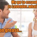 Men's essential oil  | My go to essential oil is Lavender..what's yours.. Bacon grease... | image tagged in couple talking,essential oil,bacon | made w/ Imgflip meme maker