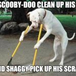 Pondering about dog poop: | DID SCOOBY-DOO CLEAN UP HIS DOO, OR DID SHAGGY PICK UP HIS SCRAPS? | image tagged in dog poop,scooby doo,scooby doo shaggy,funny memes,memes | made w/ Imgflip meme maker