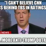 "cnn breaking news template | ""I CAN'T BELIEVE CNN IS BEHIND TBS IN RATINGS"" UP NEXT...MORE ANTI-TRUMP OUTRAGE 