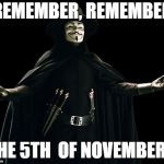 Guy Fawkes Meme | REMEMBER, REMEMBER THE 5TH  OF NOVEMBER... | image tagged in memes,guy fawkes | made w/ Imgflip meme maker