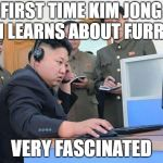 Kim Jong Un computer | FIRST TIME KIM JONG UN LEARNS ABOUT FURRYS VERY FASCINATED | image tagged in kim jong un computer | made w/ Imgflip meme maker