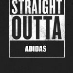 Straight Outta X blank template | ADIDAS | image tagged in straight outta x blank template | made w/ Imgflip meme maker