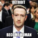 Mark Zuckerberg | DETROIT BECOME HUMAN | image tagged in mark zuckerberg | made w/ Imgflip meme maker