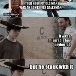 Bonding | HEY SON -HAVE I EVER TOLD HOW MY OLD MAN WAS AN ADHESIVES SALESMAN? Grandpa Elmer? It was a miserable low paying job but he stuck with it th | image tagged in memes,rick and carl 3 | made w/ Imgflip meme maker