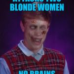 I'm  hungry!!!  Need Brains! | ATTACKS TWO BLONDE WOMEN NO BRAINS | image tagged in memes,zombie bad luck brian,blonde joke | made w/ Imgflip meme maker