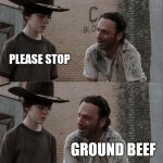 Rick and Carl Long Meme | I ALWAYS WONDERED WHAT A COW WITH NO LEGS WAS PLEASE STOP GROUND BEEF IT WAS GROUND BEEF CARL | image tagged in memes,rick and carl long | made w/ Imgflip meme maker