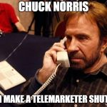 Or sell THEM something useless | CHUCK NORRIS CAN MAKE A TELEMARKETER SHUT UP | image tagged in memes,chuck norris phone,chuck norris,telemarketing | made w/ Imgflip meme maker