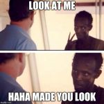 Captain Phillips - I'm The Captain Now Meme | LOOK AT ME HAHA MADE YOU LOOK | image tagged in memes,captain phillips - i'm the captain now | made w/ Imgflip meme maker