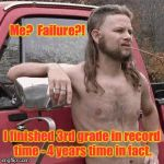 Fail Week - drove himself and the rest of his class to 3rd grade | Me?  Failure?! I finished 3rd grade in record time - 4 years time in fact. | image tagged in almost redneck,fail week,3rd grade,drivers license,landon_the_memer,funny memes | made w/ Imgflip meme maker