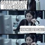 Who you going to call? | SORRY WE NOT DO GHOSTS. YOU NEED TO CALL! GHOST NAPPA!! | image tagged in ghostbusters,funny,anime,memes | made w/ Imgflip meme maker
