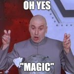 "Doctor Evil | OH YES ""MAGIC"" 