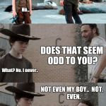 Lower Left | HEY CARL - DID YOU EVER NOTICE  THAT YOUR MOTHER'S LEFT BREAST WAS ALWAYS A LITTLE LOWER THAN THE ONE ON THE RIGHT? No... DOES THAT SEEM ODD | image tagged in memes,rick and carl 3 | made w/ Imgflip meme maker