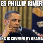 No I Cant Obama Meme | YES PHILLIP RIVERS CHOKING IS COVERED BY OBAMA CARE | image tagged in memes,no i cant obama | made w/ Imgflip meme maker