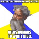 Advice God Meme | WRITES TEN COMMANDMENTS IN STONE NEEDS HUMANS TO WRITE BIBLE | image tagged in memes,advice god | made w/ Imgflip meme maker