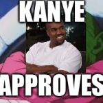 Super Kami Guru Allows This Meme | KANYE APPROVES | image tagged in memes,super kami guru allows this | made w/ Imgflip meme maker
