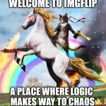 Welcome To The Internets Meme | WELCOME TO IMGFLIP A PLACE WHERE LOGIC MAKES WAY TO CHAOS -Her0 | image tagged in memes,welcome to the internets | made w/ Imgflip meme maker