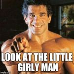Is being a manly girl any better? | LOOK AT THE LITTLE GIRLY MAN | image tagged in memes,frango | made w/ Imgflip meme maker
