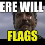 Football's Coming | THERE WILL BE FLAGS | image tagged in there will be blood,penalty | made w/ Imgflip meme maker