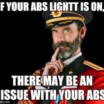 captain obvious | IF YOUR ABS LIGHTT IS ON, THERE MAY BE AN ISSUE WITH YOUR ABS | image tagged in captain obvious | made w/ Imgflip meme maker