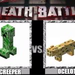 Death Battle:Creeper VS Ocelot | OCELOT CREEPER | image tagged in death battle template,memes,minecraft | made w/ Imgflip meme maker
