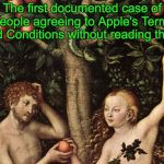 adam and eve | The first documented case of people agreeing to Apple's Terms and Conditions without reading them. | image tagged in adam and eve | made w/ Imgflip meme maker