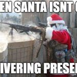 Hohoho Meme | WHEN SANTA ISNT OUT DELIVERING PRESENTS | image tagged in memes,hohoho | made w/ Imgflip meme maker
